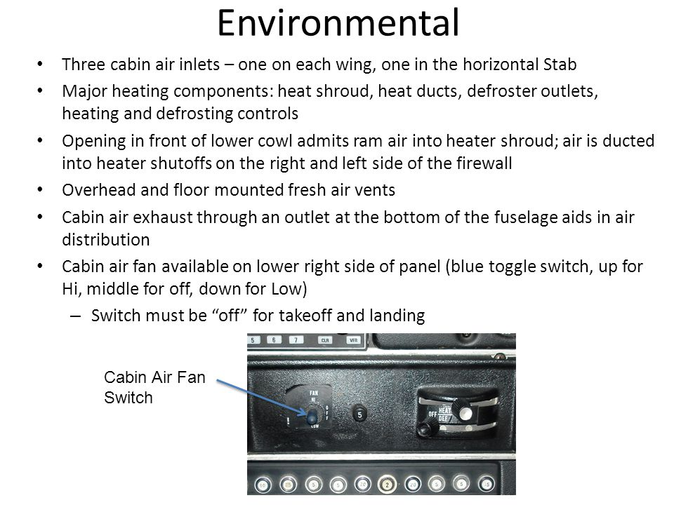 Environmental Three cabin air inlets – one on each wing, one in the horizontal Stab.