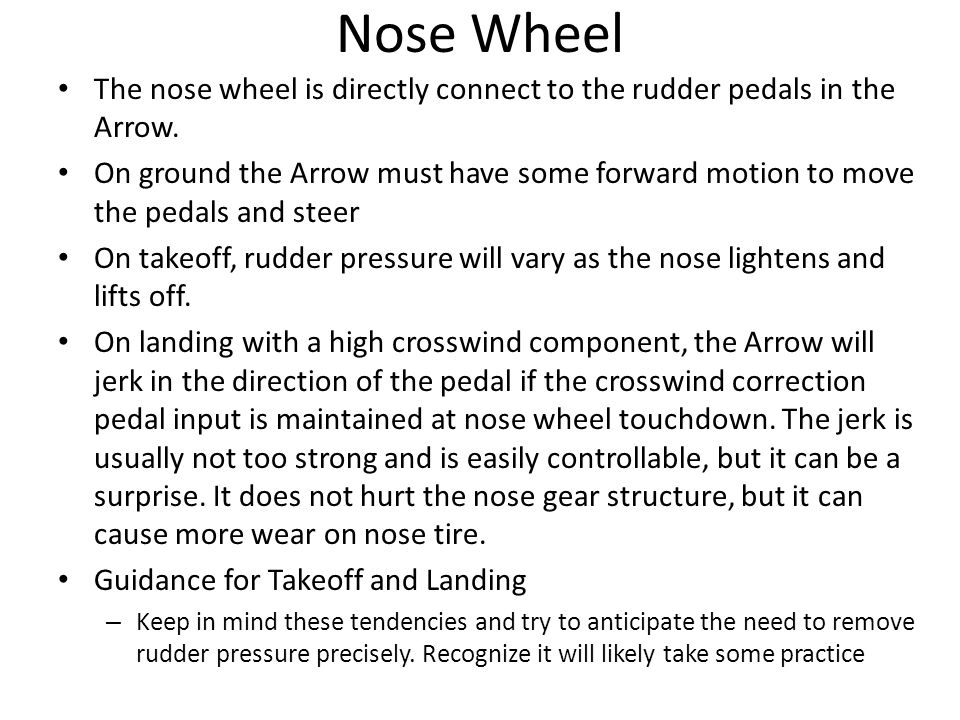 Nose Wheel The nose wheel is directly connect to the rudder pedals in the Arrow.