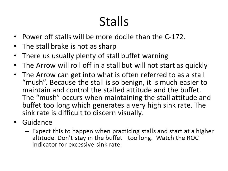 Stalls Power off stalls will be more docile than the C-172.