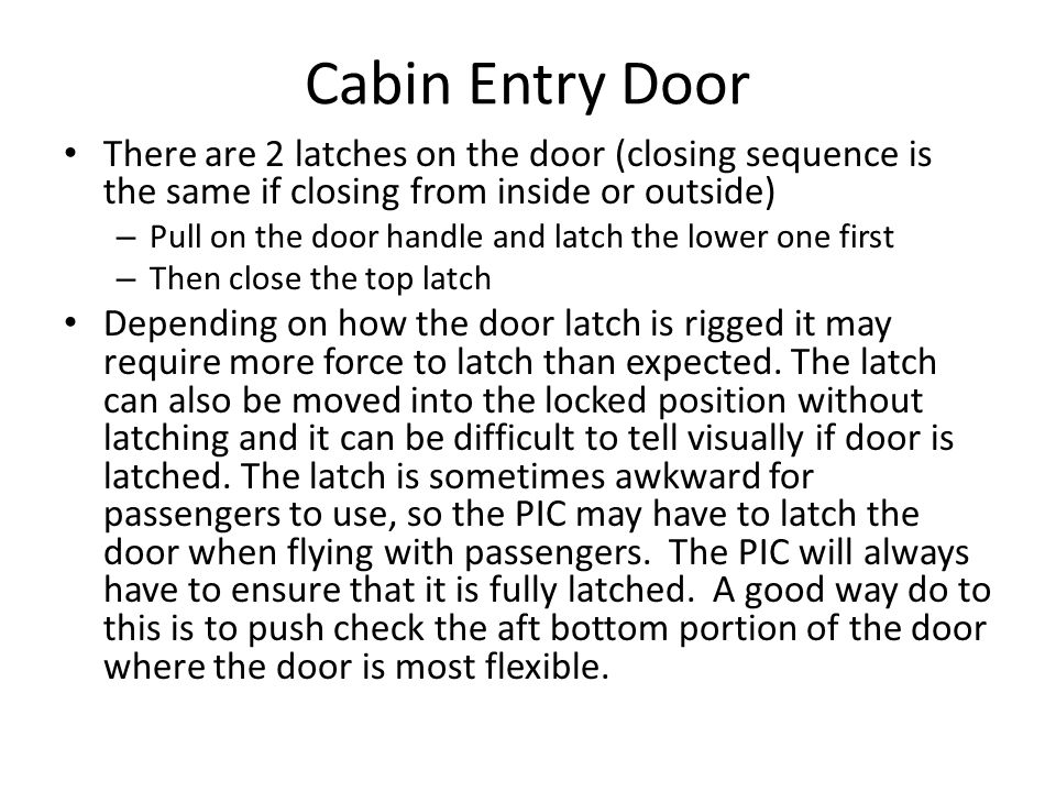 Cabin Entry Door There are 2 latches on the door (closing sequence is the same if closing from inside or outside)