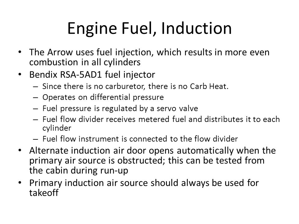 Engine Fuel, Induction The Arrow uses fuel injection, which results in more even combustion in all cylinders.