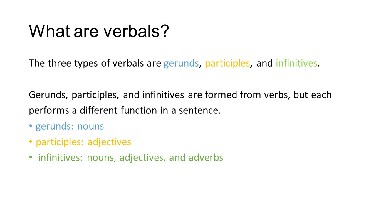 What are verbals The three types of verbals are gerunds, participles, and infinitives.