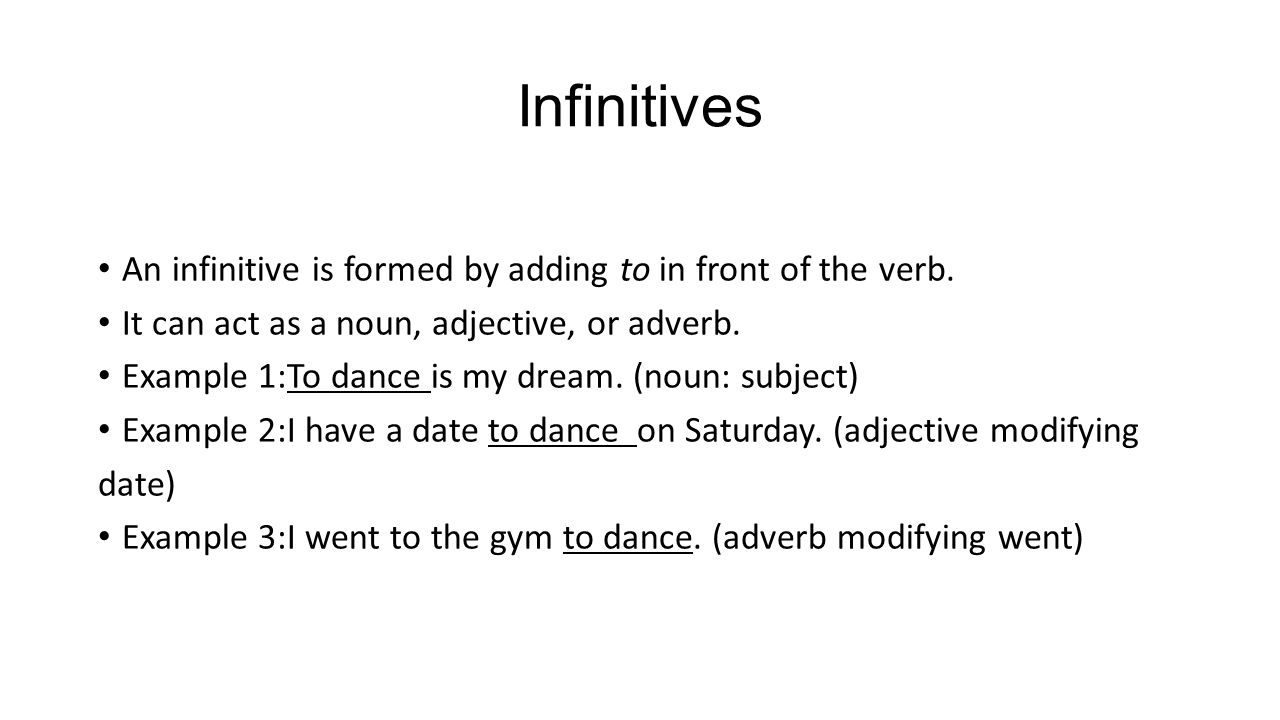 Infinitives An infinitive is formed by adding to in front of the verb.