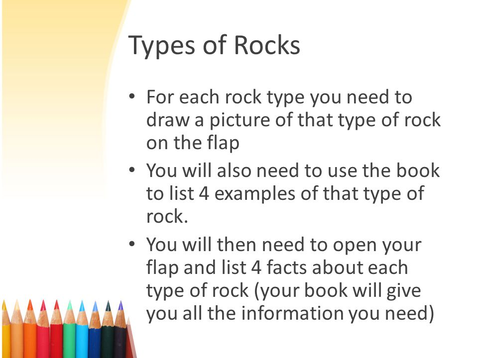 Types of Rocks For each rock type you need to draw a picture of that type of rock on the flap.