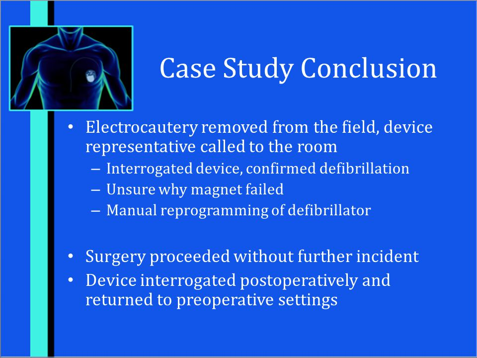 Case Study Conclusion Electrocautery removed from the field, device representative called to the room.