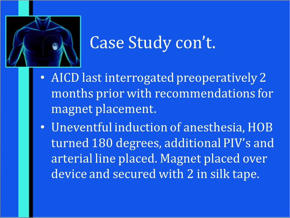 Case Study con't. AICD last interrogated preoperatively 2 months prior with recommendations for magnet placement.
