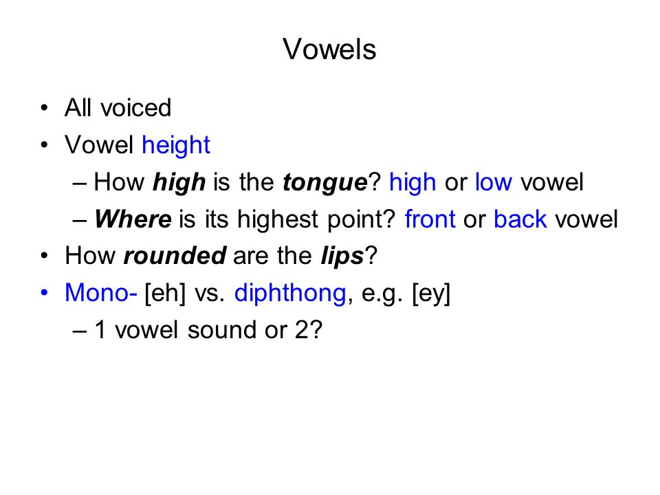 Vowels All voiced Vowel height