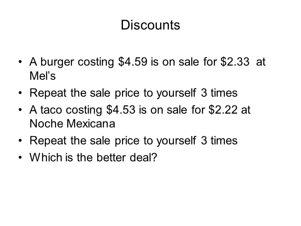 Discounts A burger costing $4.59 is on sale for $2.33 at Mel's