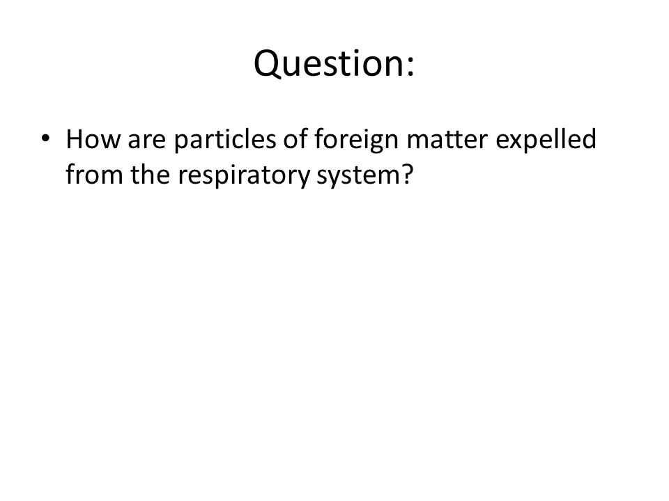 Question: How are particles of foreign matter expelled from the respiratory system