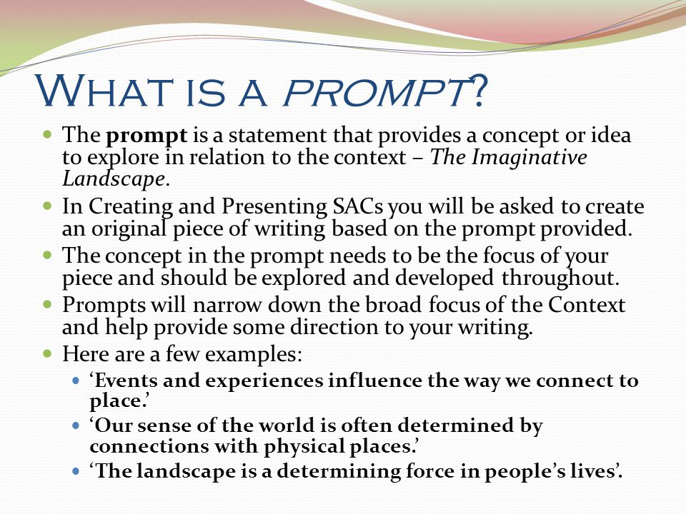 What is a prompt The prompt is a statement that provides a concept or idea to explore in relation to the context – The Imaginative Landscape.