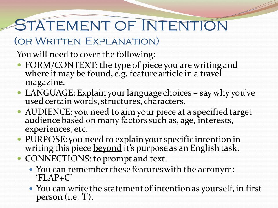 statement of intention Your statement of intent and objectives should be clear, concise, and informative details and concrete examples will make your essay distinctive and interesting in general, stay away from generalities and clichés that can turn off your audience.