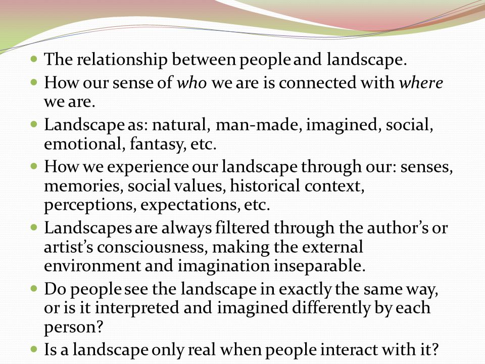 The relationship between people and landscape.