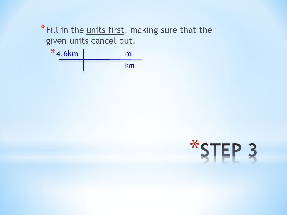 Fill in the units first, making sure that the given units cancel out.