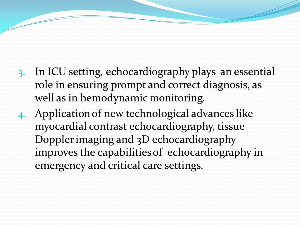 In ICU setting, echocardiography plays an essential role in ensuring prompt and correct diagnosis, as well as in hemodynamic monitoring.