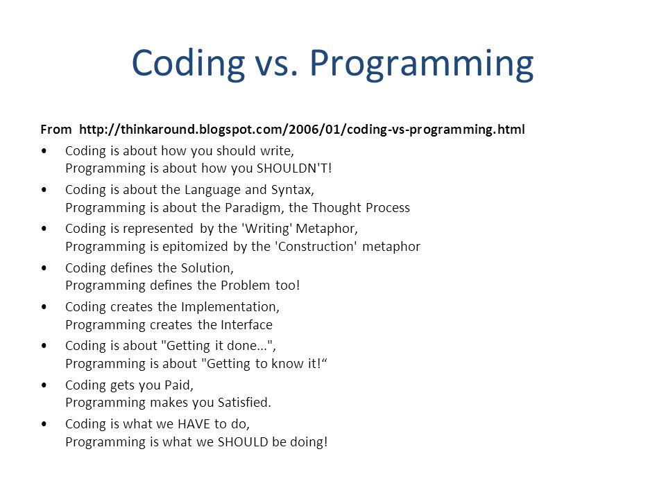 Coding vs. Programming From http://thinkaround.blogspot.com/2006/01/coding-vs-programming.html.