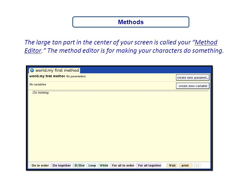 Methods The large tan part in the center of your screen is called your Method Editor. The method editor is for making your characters do something.