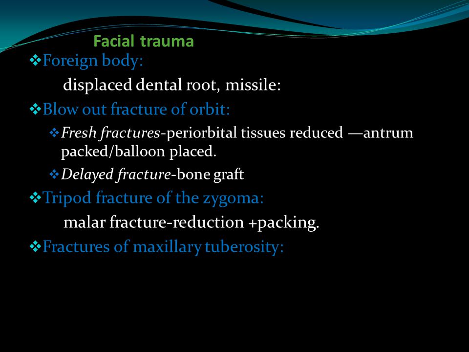 Facial trauma Foreign body: displaced dental root, missile: