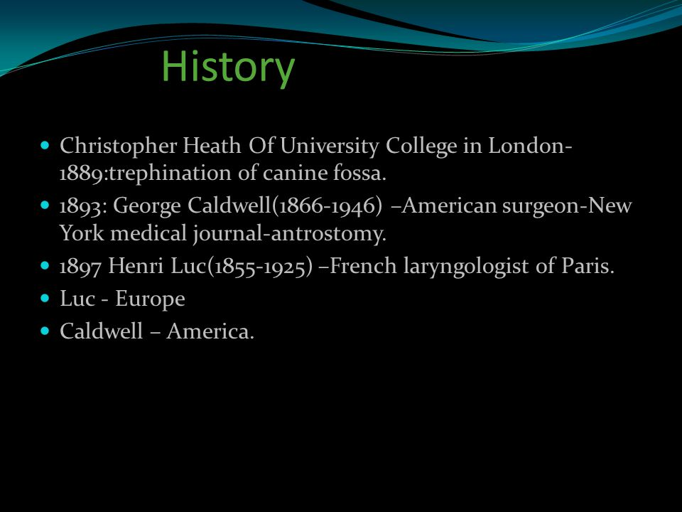 History Christopher Heath Of University College in London-1889:trephination of canine fossa.