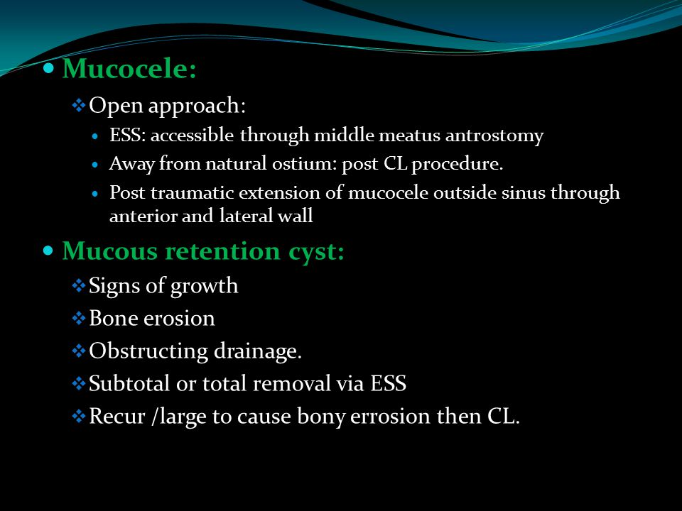 Mucocele: Mucous retention cyst: Open approach: Signs of growth