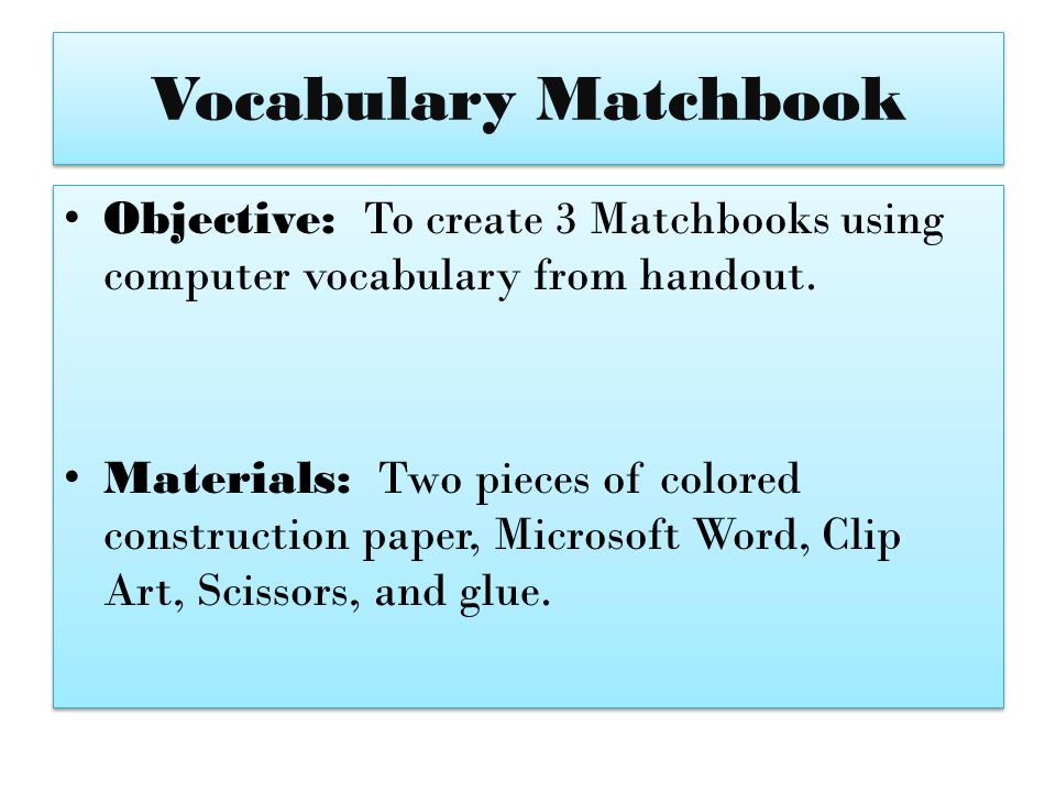 Vocabulary Matchbook Objective: To create 3 Matchbooks using computer vocabulary from handout.