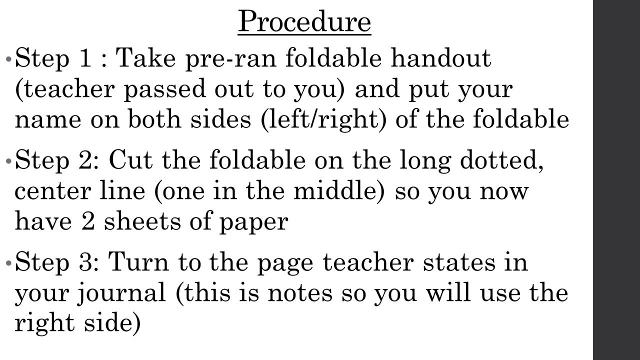 Procedure Step 1 : Take pre-ran foldable handout (teacher passed out to you) and put your name on both sides (left/right) of the foldable.