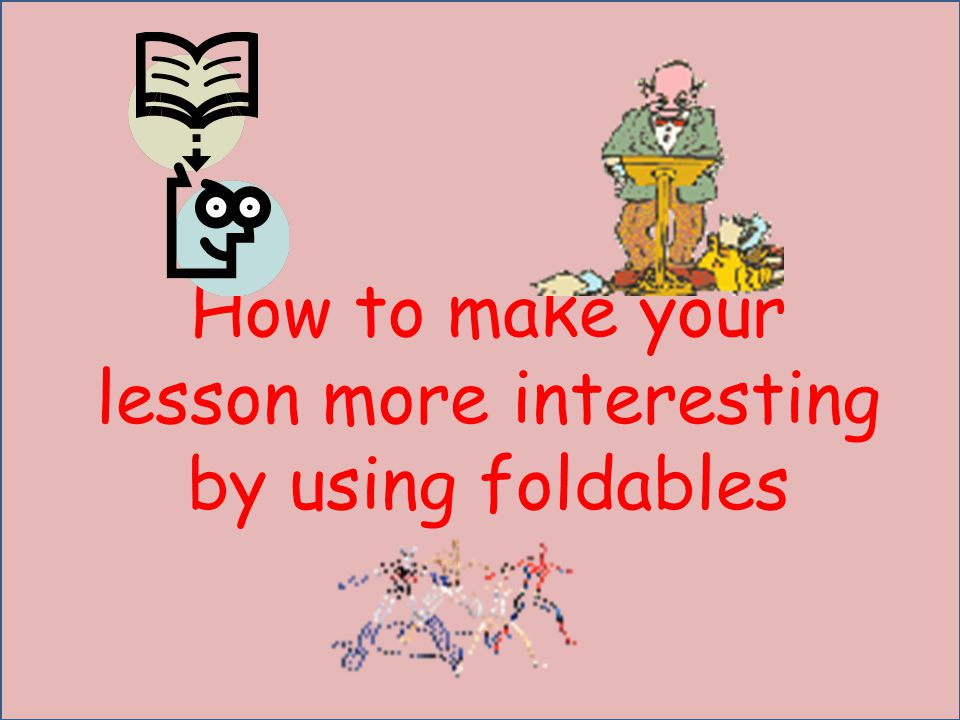 How to make your lesson more interesting by using foldables