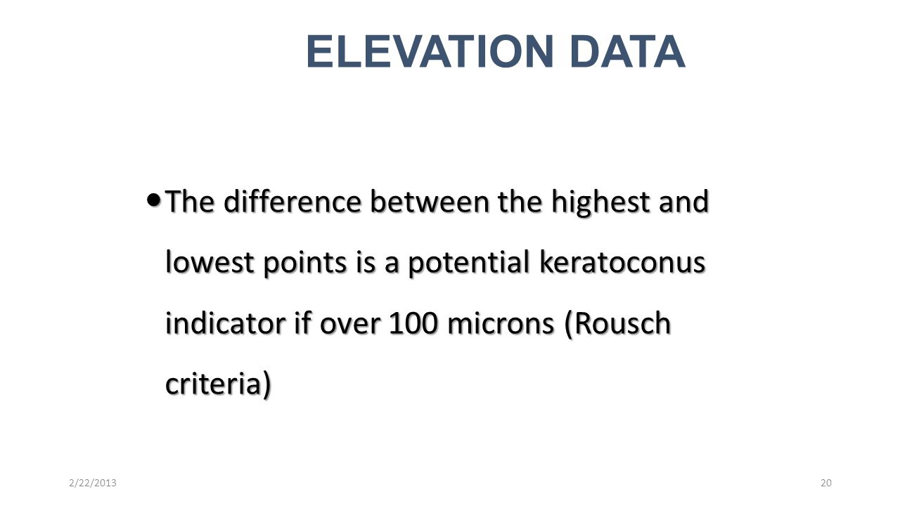 ELEVATION DATA The difference between the highest and lowest points is a potential keratoconus indicator if over 100 microns (Rousch criteria)