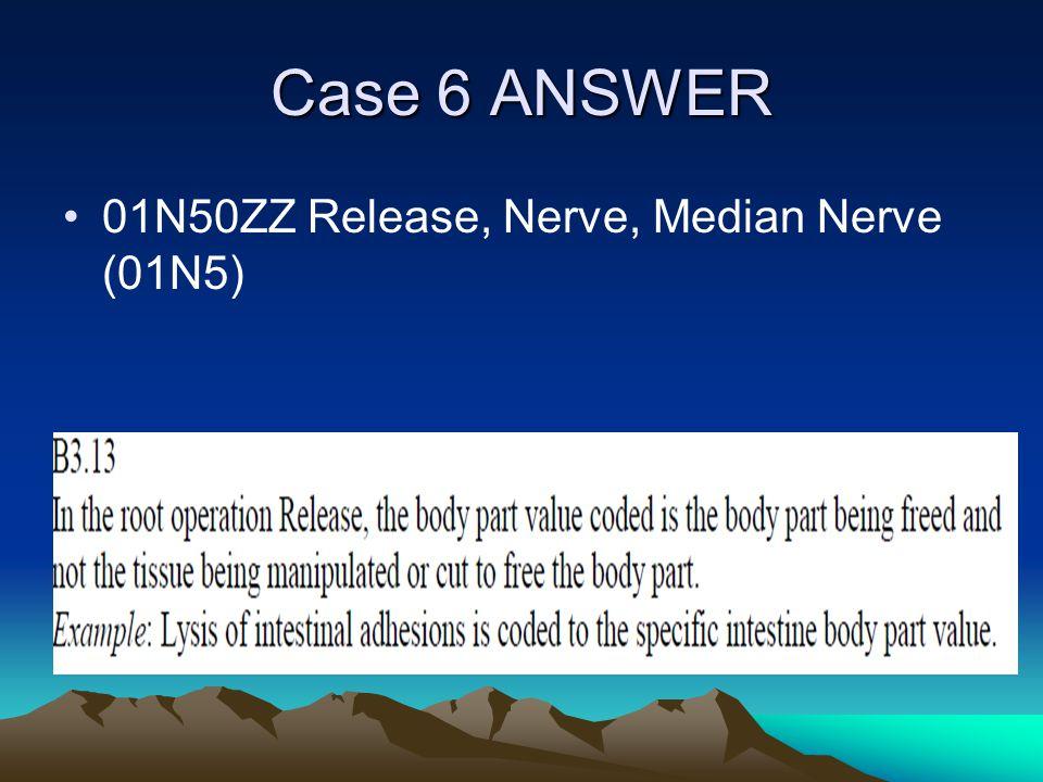 Case 6 ANSWER 01N50ZZ Release, Nerve, Median Nerve (01N5)
