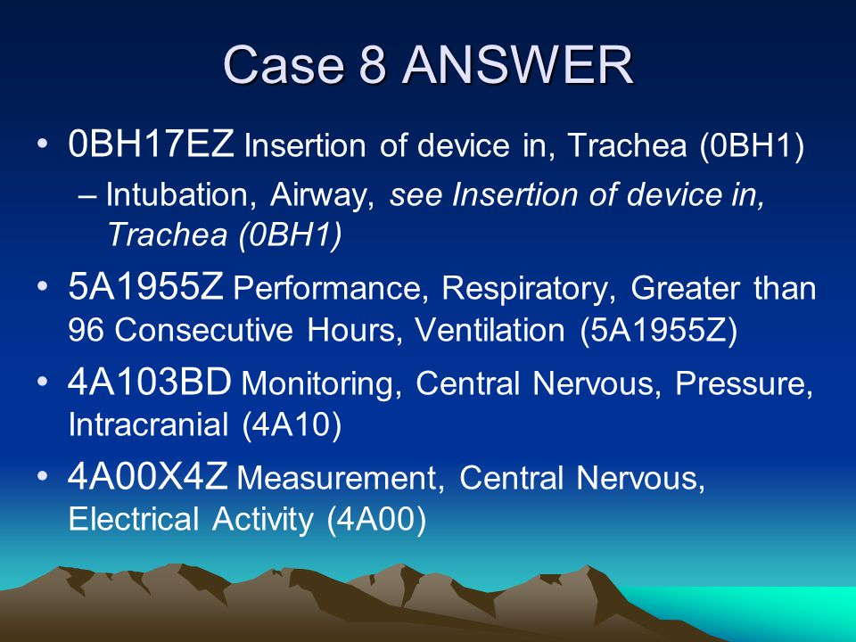 Case 8 ANSWER 0BH17EZ Insertion of device in, Trachea (0BH1)