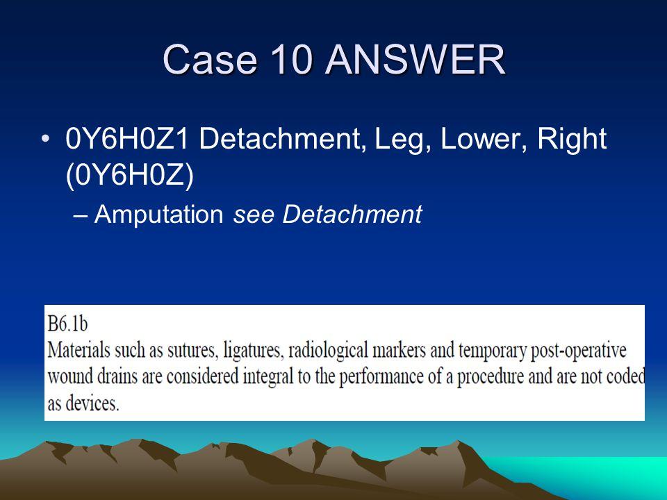 Case 10 ANSWER 0Y6H0Z1 Detachment, Leg, Lower, Right (0Y6H0Z)