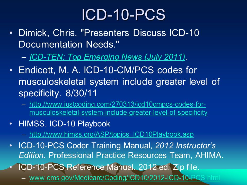 ICD-10-PCS Dimick, Chris. Presenters Discuss ICD-10 Documentation Needs. ICD-TEN: Top Emerging News (July 2011).