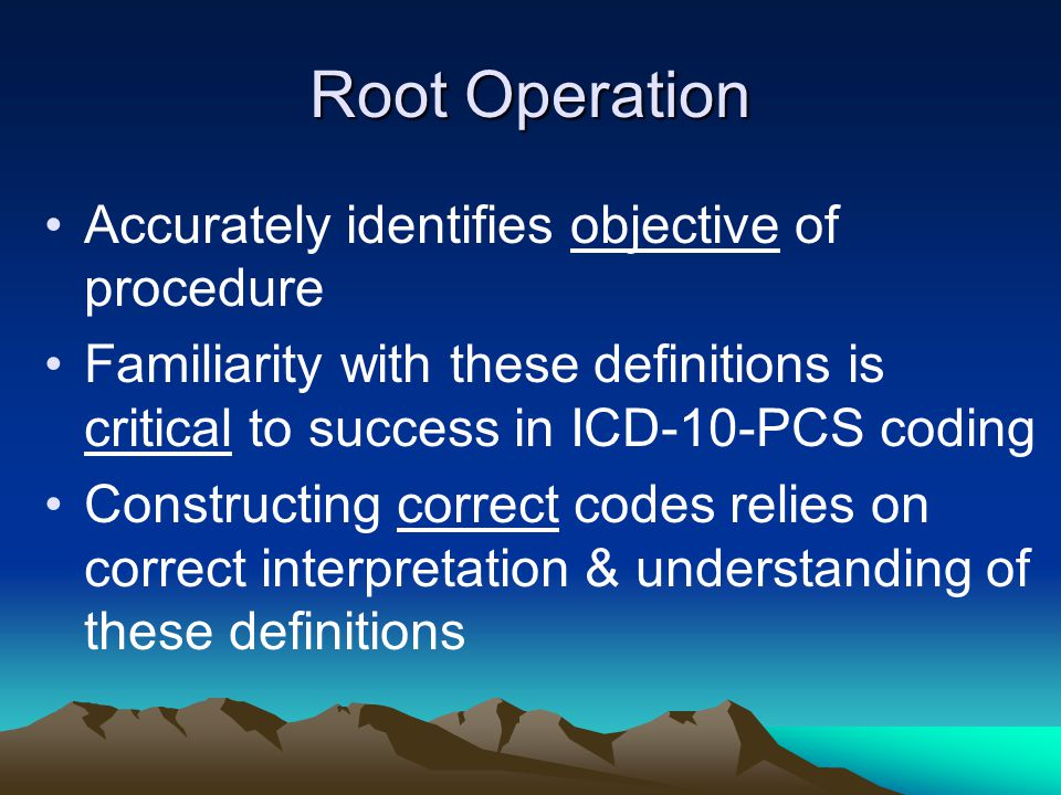 Root Operation Accurately identifies objective of procedure