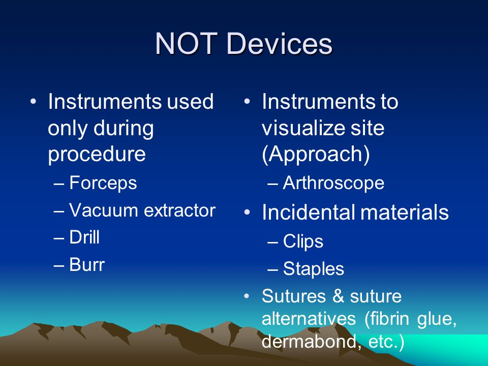 NOT Devices Instruments used only during procedure