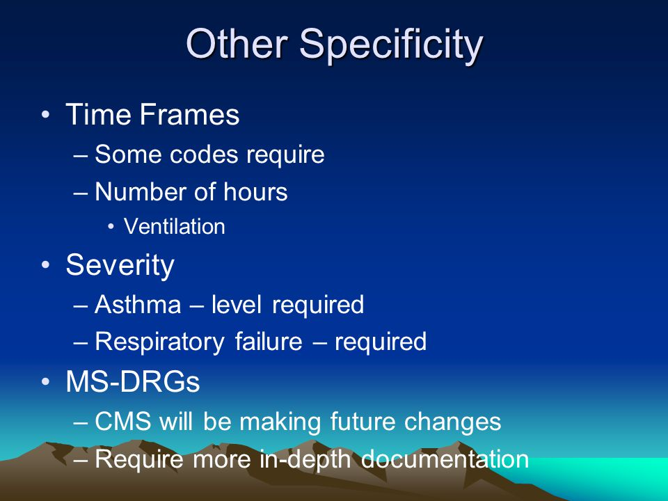 Other Specificity Time Frames Severity MS-DRGs Some codes require