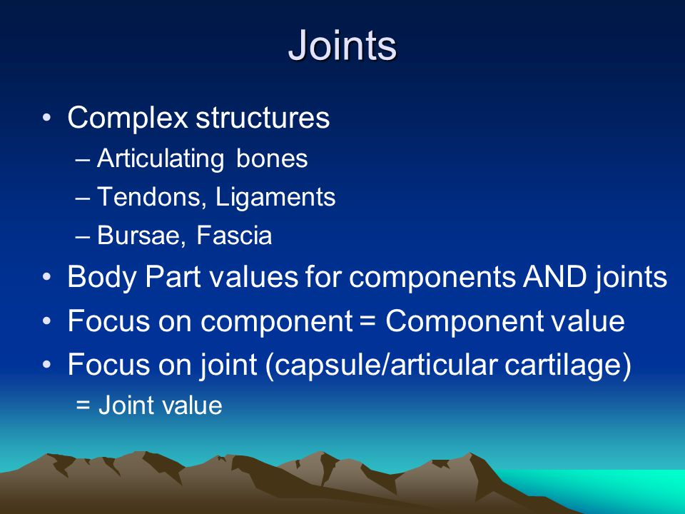 Joints Complex structures Body Part values for components AND joints