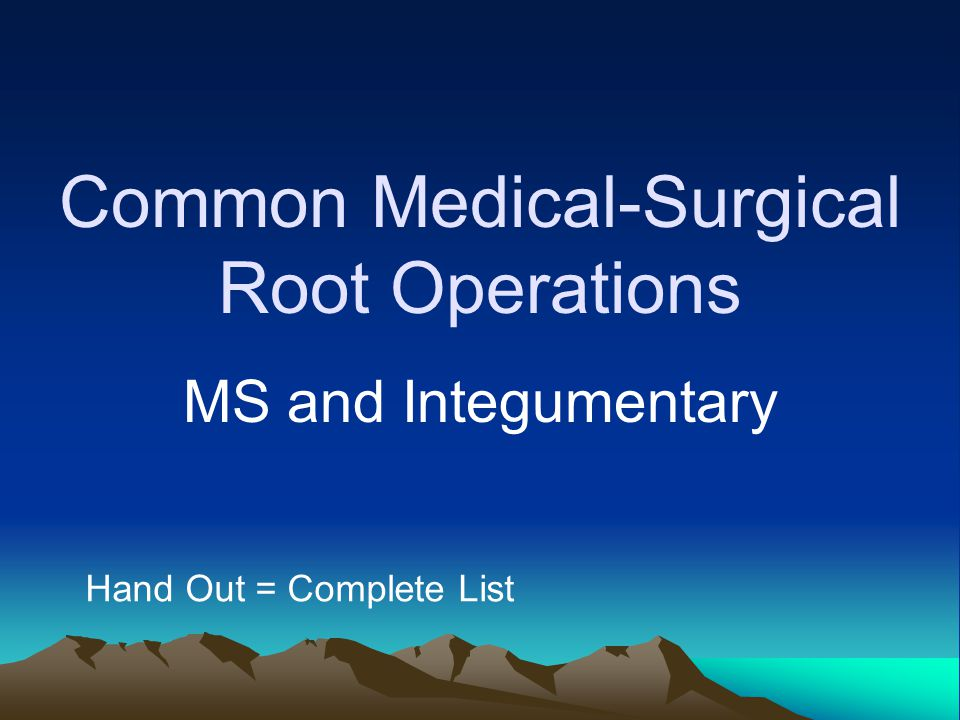 Common Medical-Surgical Root Operations