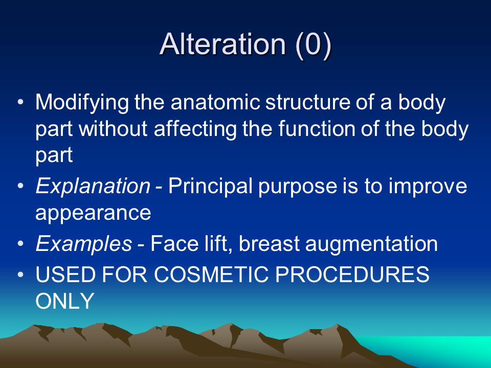 Alteration (0) Modifying the anatomic structure of a body part without affecting the function of the body part.
