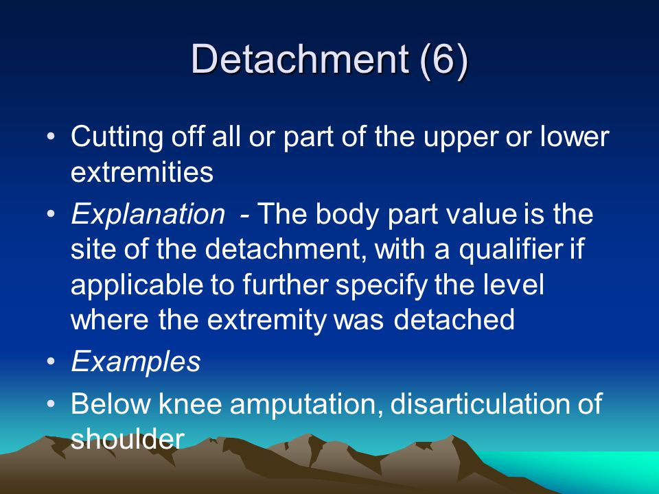 Detachment (6) Cutting off all or part of the upper or lower extremities.