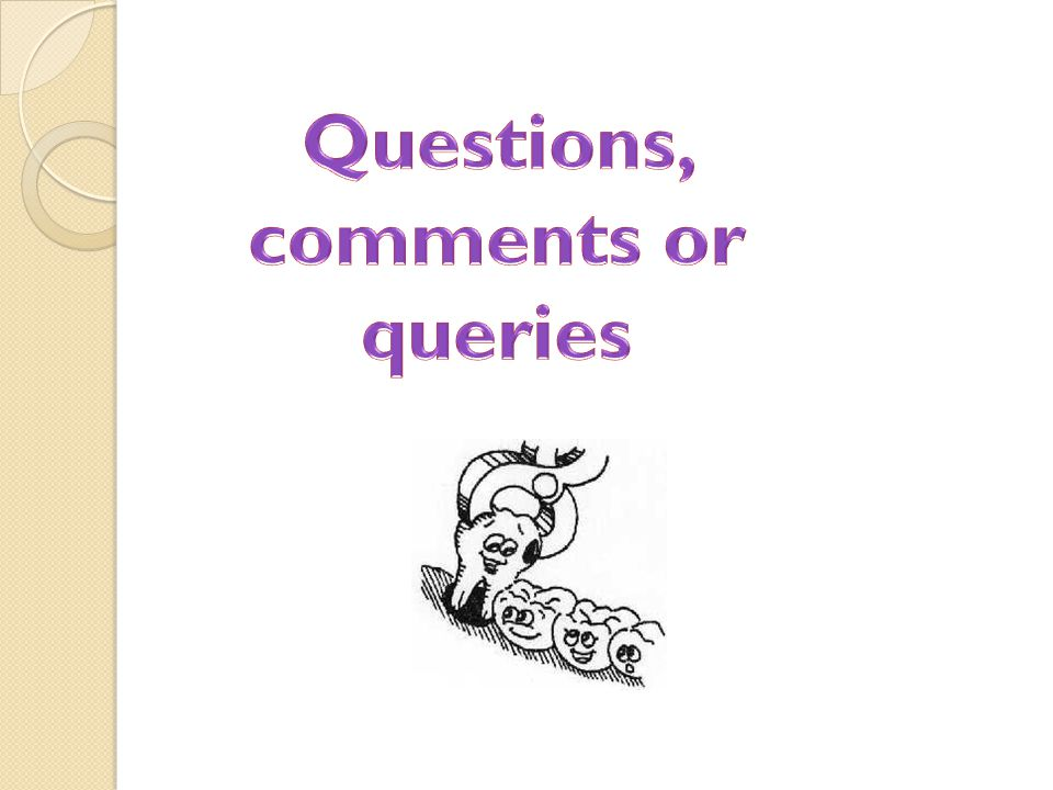 Questions, comments or queries