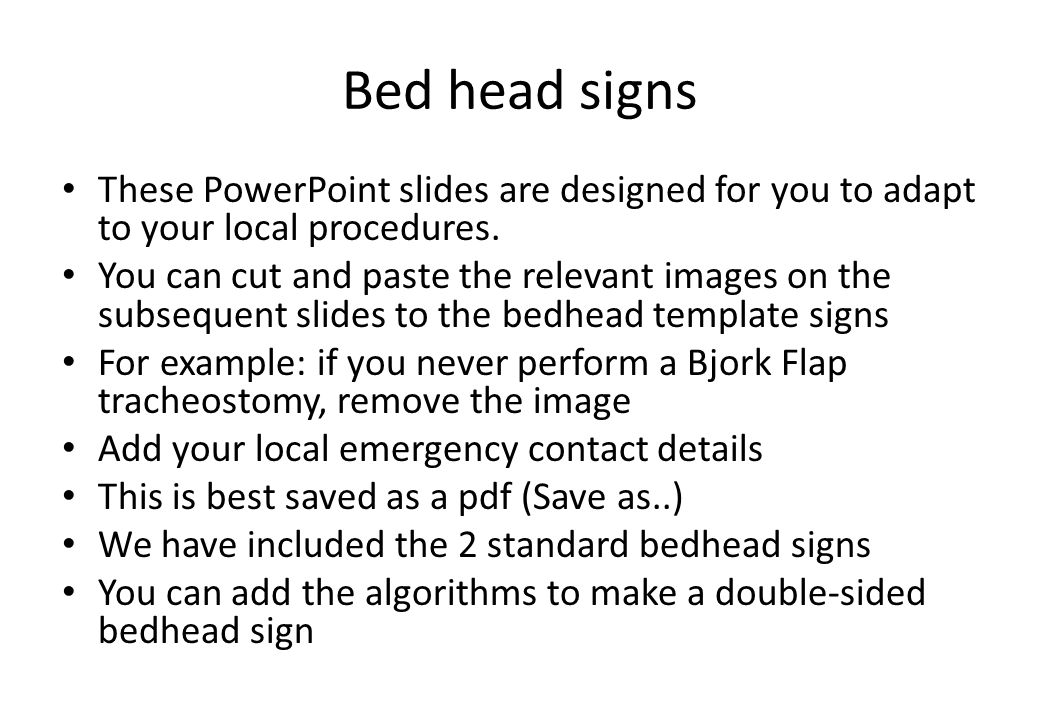 Bed head signs These PowerPoint slides are designed for you to adapt to your local procedures.