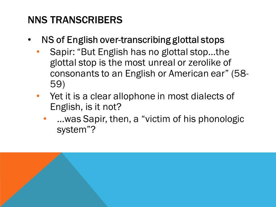 NNS Transcribers NS of English over-transcribing glottal stops