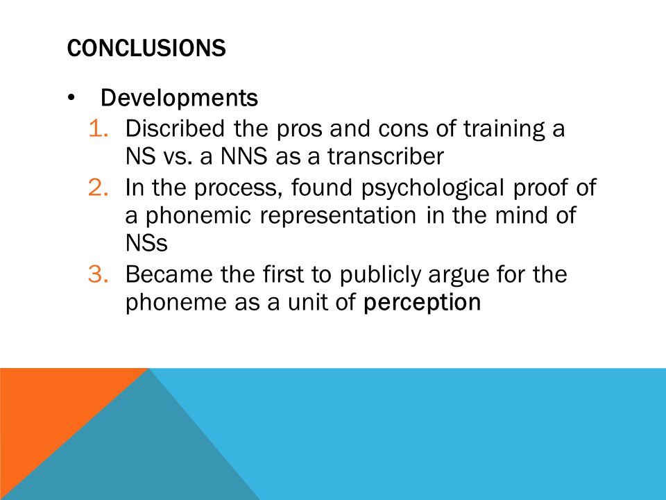 Conclusions Developments. Discribed the pros and cons of training a NS vs. a NNS as a transcriber.
