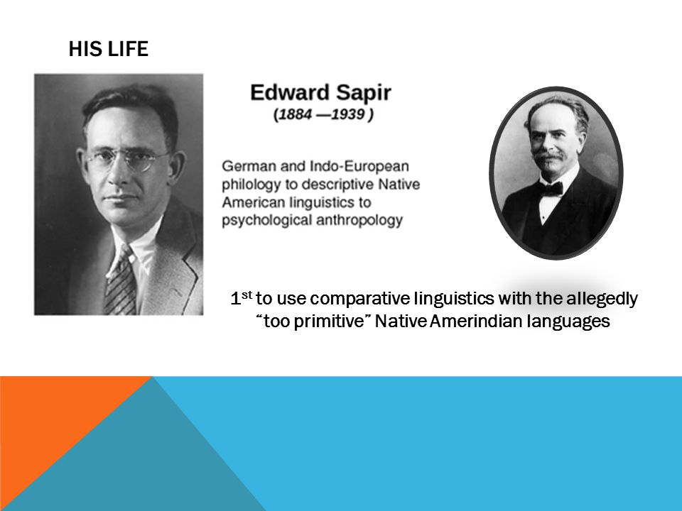 His Life 1st to use comparative linguistics with the allegedly too primitive Native Amerindian languages.