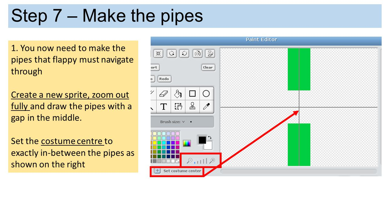 Step 7 – Make the pipes 1. You now need to make the pipes that flappy must navigate through.