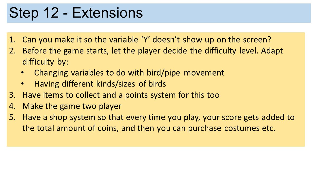 Step 12 - Extensions Can you make it so the variable 'Y' doesn't show up on the screen