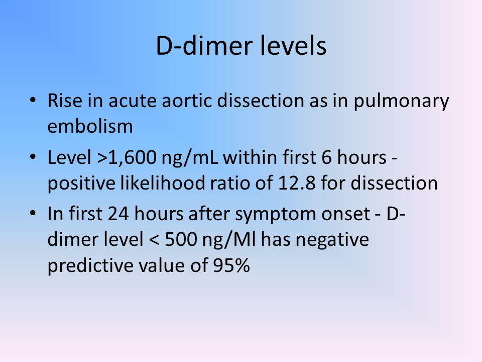 D-dimer levels Rise in acute aortic dissection as in pulmonary embolism.