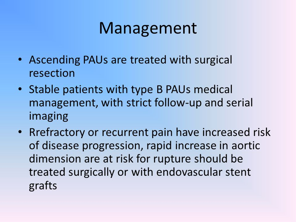 Management Ascending PAUs are treated with surgical resection