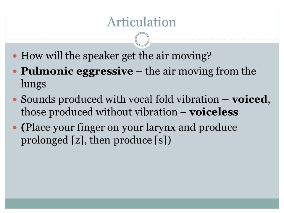Articulation How will the speaker get the air moving