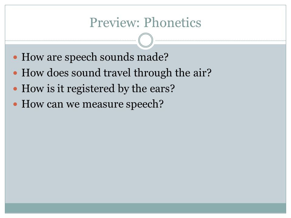 Preview: Phonetics How are speech sounds made
