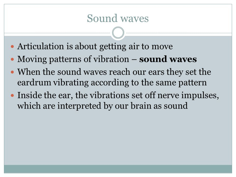 Sound waves Articulation is about getting air to move